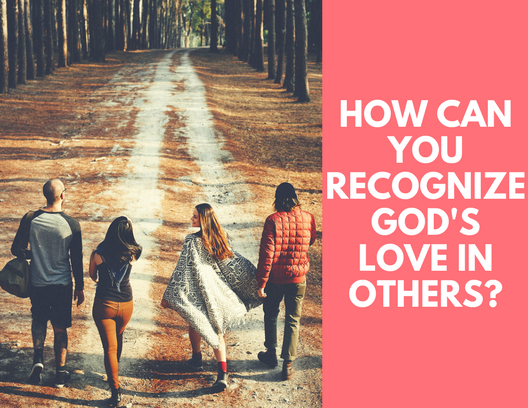 How to Recognize God's Love in Others