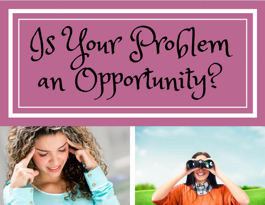 Is Your Problem an Opportunity?